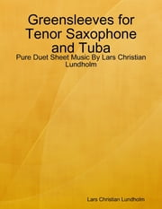 Greensleeves for Tenor Saxophone and Tuba - Pure Duet Sheet Music By Lars Christian Lundholm ebook by Lars Christian Lundholm