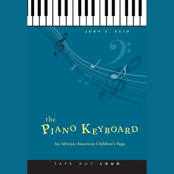 Piano Keyboard, The - An African-American Children's Saga audiobook by John Z. Reid