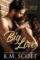 Big Love ebook by K.M. Scott