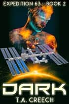 Expedition 63 Book 2: Dark ebook by T.A. Creech