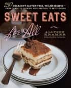 Sweet Eats for All - 250 Decadent Gluten-Free, Vegan Recipes--from Candy to Cookies, Puff Pastries to Petits Fours ebook by Allyson Kramer
