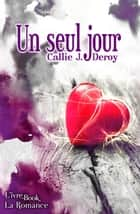 Un seul Jour ebook by Callie J. Deroy