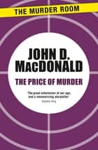 The Price of Murder ebook by John D. MacDonald