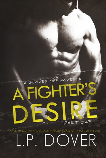 A Fighter's Desire: Part One ebook by L.P. Dover