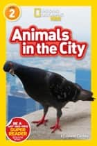National Geographic Readers: Animals in the City (L2) ebook by Elizabeth Carney