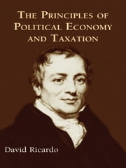 The Principles of Political Economy and Taxation ebook by David Ricardo
