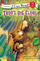 Troo's Big Climb ebook by Cheryl Crouch, Kevin Zimmer