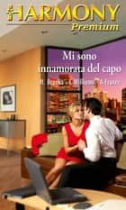 Mi sono innamorata del capo ebook by Alison Fraser, Cathy Williams, Helen Brooks