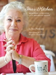 Ina's Kitchen - Memories and Recipes from the Breakfast Queen ebook by Ina Pinkney,Stephen Hamilton