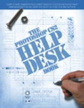 The Photoshop CS2 Help Desk Book ebook by Dave Cross