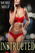Instructed (More MILF Series) ebook by Sophie Sin