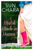 A Match Made in Heaven? ebook by Sun Chara