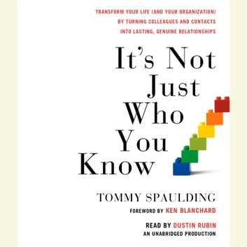 It's Not Just Who You Know - Transform Your Life (and Your Organization) by Turning Colleagues and Contacts into Lasting, Genuine Relationships audiobook by Tommy Spaulding