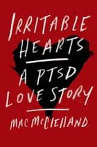 Irritable Hearts - A PTSD Love Story ebook by Mac McClelland