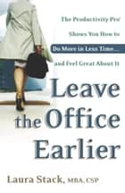 Leave the Office Earlier ebook by Laura Stack
