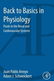 Back to Basics in Physiology - Fluids in the Renal and Cardiovascular Systems ebook by Juan Pablo Arroyo, Adam J. Schweickert
