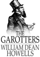 The Garotters ebook by William Dean Howells