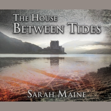 The House Between Tides - A Novel audiobook by Sarah Maine