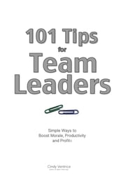 101 Tips for Team Leaders - Simple ways to boost morale, productivity, and profits ebook by Cindy Ventrice