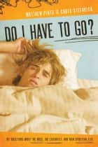 Do I Have to Go? ebook by Matthew Pinto,Chris Stefanick