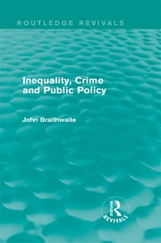 Inequality, Crime and Public Policy (Routledge Revivals) ebook by John Braithwaite