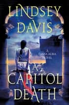 A Capitol Death - A Flavia Albia Novel eBook by Lindsey Davis