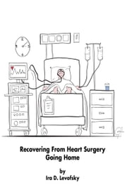 Recovering From Heart Surgery ebook by Ira Levofsky