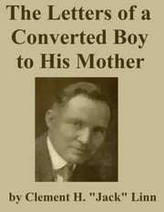 "The Letters of a Converted Boy to His Mother ebook by C. H. ""Jack"" Linn"
