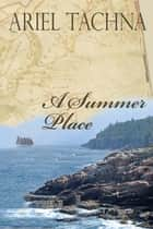 A Summer Place ebook by Ariel Tachna