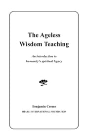 The Ageless Wisdom Teaching: An Introduction to Humanity's Spiritual Legacy ebook by Benjamin Creme