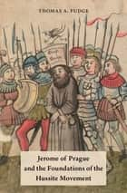 Jerome of Prague and the Foundations of the Hussite Movement ebook by Thomas A. Fudge