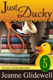 Just Ducky (A Lexie Starr Mystery, Book 5) ebook by Jeanne Glidewell, Alice Duncan