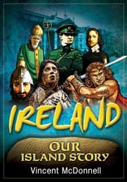 Ireland Our Island Story: A History of Ireland for Children ebook by Vincent McDonnell