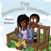 The Backyard Diplomat ebook by Maurice Thomas Williams,Shelby Peake