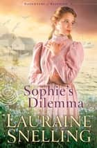 Sophie's Dilemma (Daughters of Blessing Book #2) ebook by Lauraine Snelling