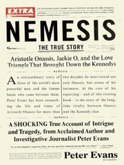 Nemesis - The True Story of Aristotle Onassis, Jackie O, and the Love Triangle That Brought Down the Kennedys ebook by Peter Evans