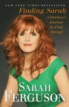 Finding Sarah ebook by Sarah Ferguson The Duchess of York