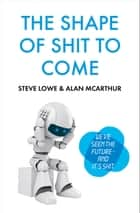 The Shape of Shit to Come ebook by Alan McArthur, Steve Lowe