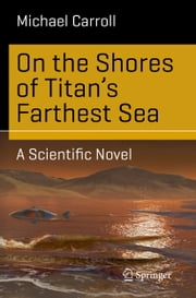 On the Shores of Titan's Farthest Sea - A Scientific Novel ebook by Michael Carroll