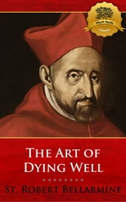 The Art of Dying Well ebook by St. Robert Bellarmine, Wyatt North
