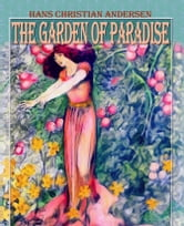 The Garden of Paradise - Fairy tale ebook by Hans Christian Andersen, Daniel Coenn (illustrator)