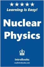 Nuclear Physics ebook by IntroBooks