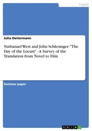 Nathanael West and John Schlesinger: 'The Day of the Locust' - A Survey of the Translation from Novel to Film - A Survey of the Translation from Novel to Film ebook by Julia Deitermann
