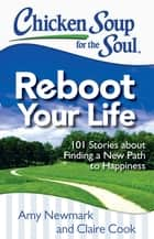 Chicken Soup for the Soul: Reboot Your Life ebook by Amy Newmark,Claire Cook