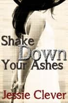 Shake Down Your Ashes ebook by Jessie Clever