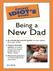 The Pocket Idiot's Guide to Being A New Dad ebook by Joe Kelly