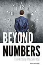 Beyond Numbers: The History of Eckler Ltd. ebook by Bruce McDougall