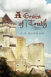 A Grain of Truth ebook by C. P. McGraw