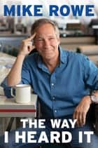 The Way I Heard It E-bok by Mike Rowe