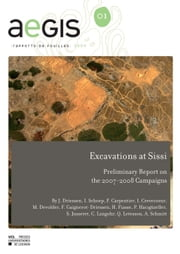 Excavations at Sissi - Preliminary Report on the 2007- 2008 Campaigns ebook by Frank Carpentier,Isabelle Crevecoeur,Maud Devolder,Jan Driessen,Hubert Fiasse,Florence Gaignerot-Driessen,Thibaut Gomrée,Piraye Hacıgüzeller,Simon Jusseret,Charlotte Langohr,Quentin Letesson,Collectif